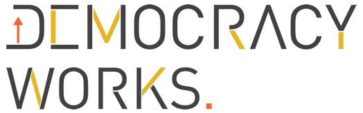 DEMOCRACY WORKS - Empowering citizens with tools to make democracy work