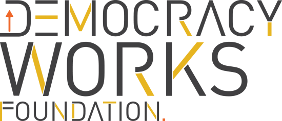 DEMOCRACY WORKS FOUNDATION - Providing tools to build resilient democracies.